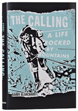 "If you've ever been in a tough spot in the wilderness, you know how important it is to keep calm and keep moving. That what mountain climber Barry Blanchard has done his entire life. His riveting memoir is entitled ""The Calling"" and he shared some of these exploits with The Outpost"